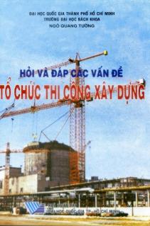 Hỏi và đáp về các vấn đề tổ chức thi công xây dựng