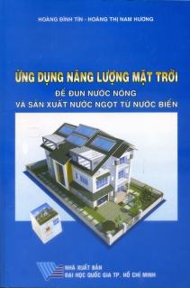 Ứng dụng năng lượng mặt trời  Để đun nước nóng và sản xuất nước ngọt từ nước biển